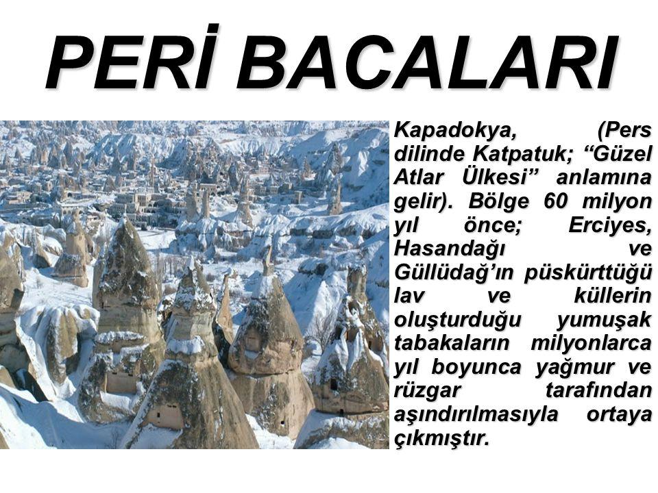 PERİ BACALARI Kapadokya, (Pers dilinde Katpatuk; Güzel Atlar Ülkesi anlamına gelir).