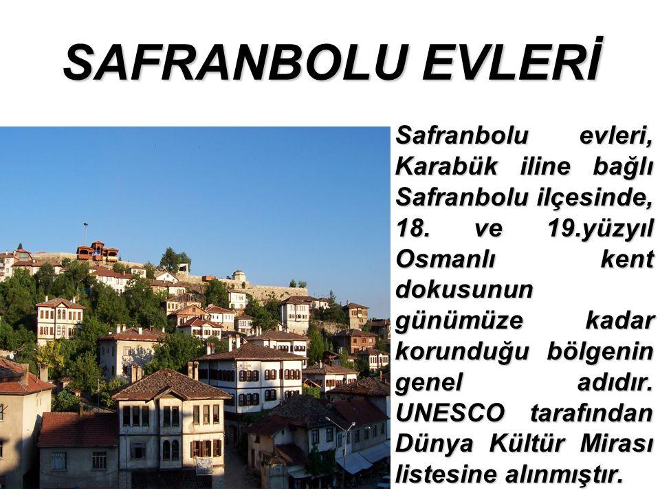 SAFRANBOLU EVLERİ Safranbolu evleri, Karabük iline bağlı Safranbolu ilçesinde, 18.