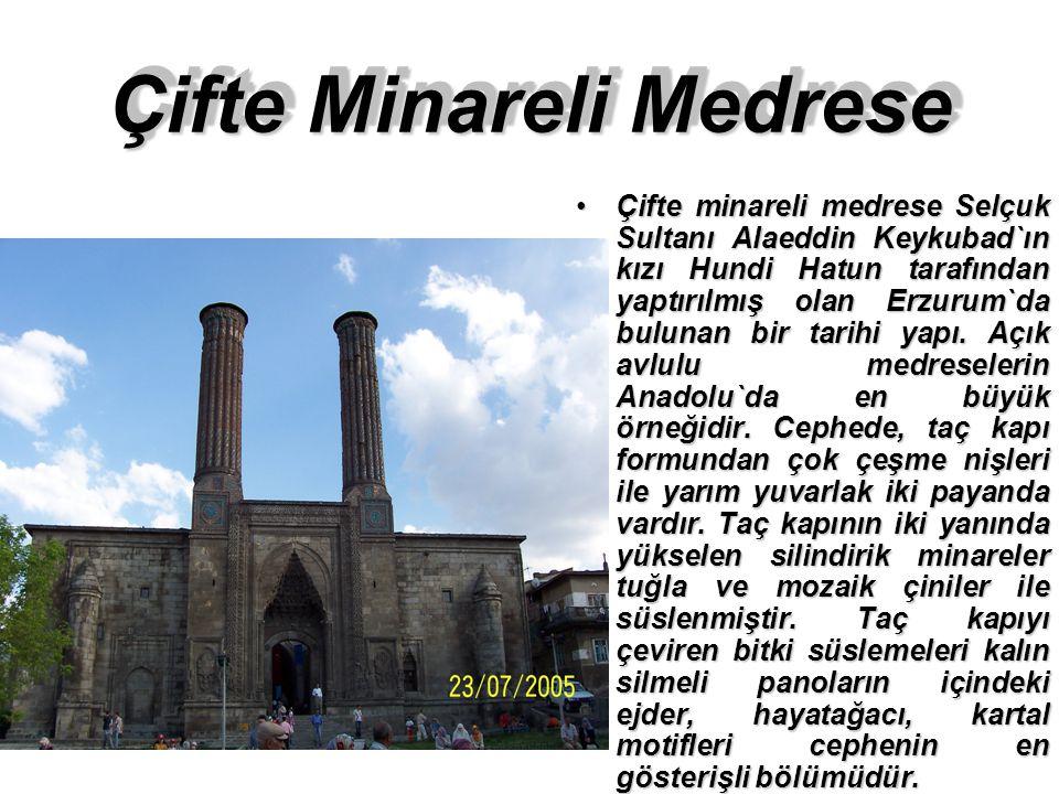 Çifte Minareli Medrese Çifte minareli medrese Selçuk Sultanı Alaeddin Keykubad`ın kızı Hundi Hatun tarafından yaptırılmış olan Erzurum`da bulunan bir tarihi yapı.