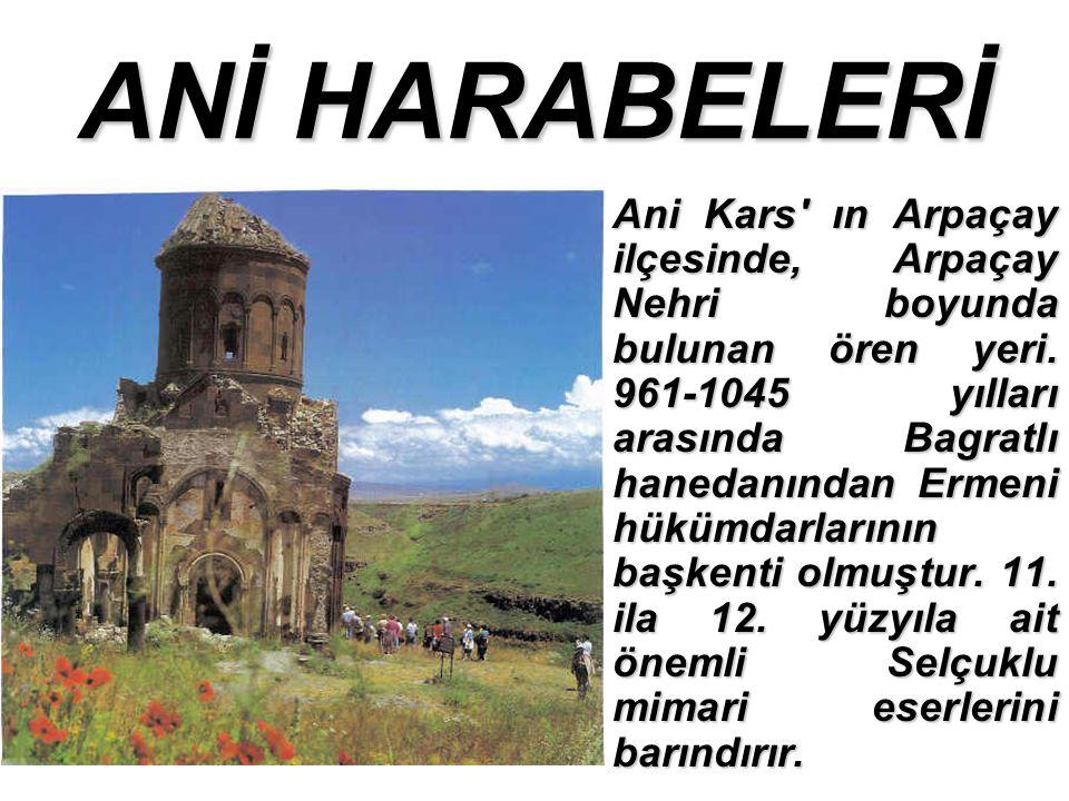 ANİ HARABELERİ Ani Kars ın Arpaçay ilçesinde, Arpaçay Nehri boyunda bulunan ören yeri.