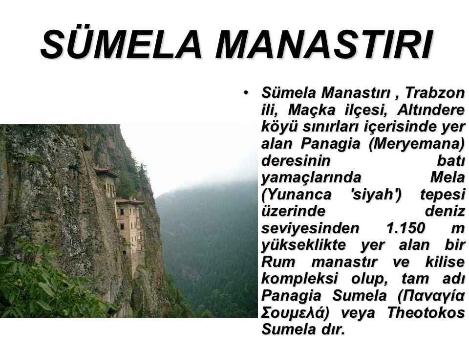 SÜMELA MANASTIRI Sümela Manastırı, Trabzon ili, Maçka ilçesi, Altındere köyü sınırları içerisinde yer alan Panagia (Meryemana) deresinin batı yamaçlarında Mela (Yunanca siyah ) tepesi üzerinde deniz seviyesinden 1.150 m yükseklikte yer alan bir Rum manastır ve kilise kompleksi olup, tam adı Panagia Sumela (Παναγία Σουμελά) veya Theotokos Sumela dır.Sümela Manastırı, Trabzon ili, Maçka ilçesi, Altındere köyü sınırları içerisinde yer alan Panagia (Meryemana) deresinin batı yamaçlarında Mela (Yunanca siyah ) tepesi üzerinde deniz seviyesinden 1.150 m yükseklikte yer alan bir Rum manastır ve kilise kompleksi olup, tam adı Panagia Sumela (Παναγία Σουμελά) veya Theotokos Sumela dır.