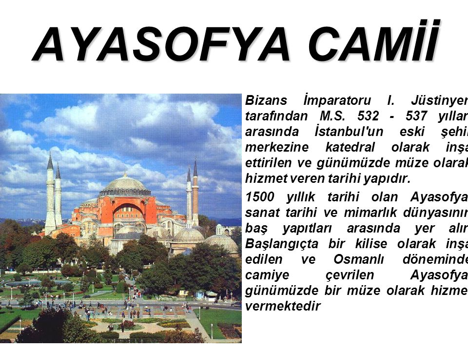 AYASOFYA CAMİİ Bizans İmparatoru I.Jüstinyen tarafından M.S.