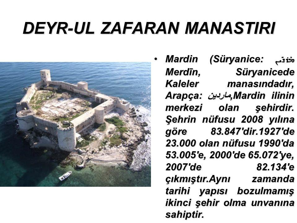 DEYR-UL ZAFARAN MANASTIRI Mardin (Süryanice: Merdīn, Süryanicede Kaleler manasındadır, Arapça: ماردين,Mardin ilinin merkezi olan şehirdir.