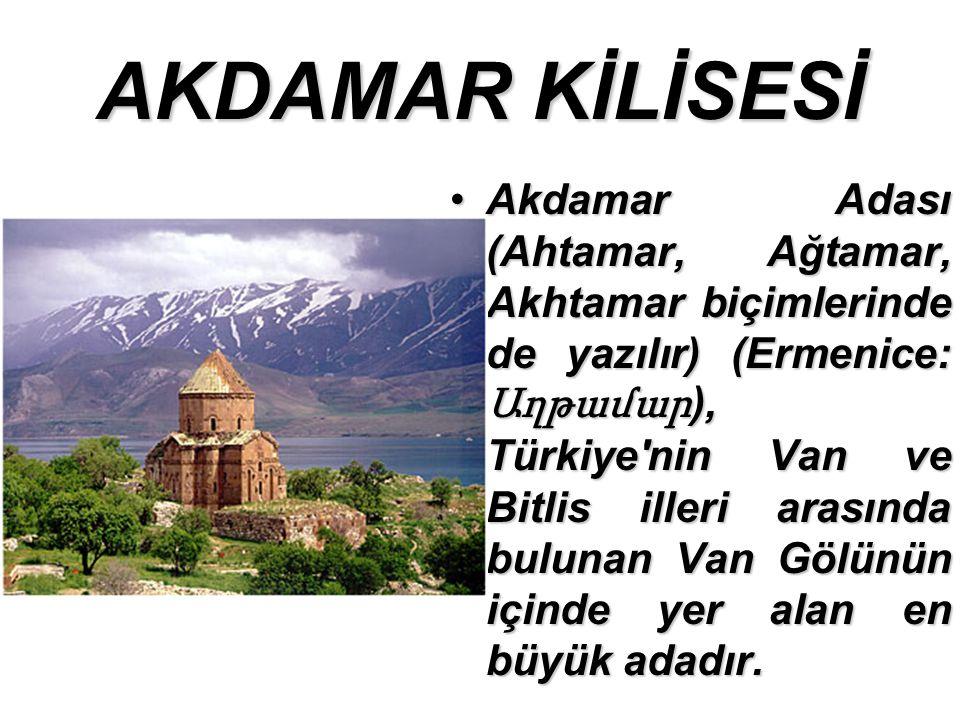 AKDAMAR KİLİSESİ Akdamar Adası (Ahtamar, Ağtamar, Akhtamar biçimlerinde de yazılır) (Ermenice: Աղթամար ), Türkiye nin Van ve Bitlis illeri arasında bulunan Van Gölünün içinde yer alan en büyük adadır.Akdamar Adası (Ahtamar, Ağtamar, Akhtamar biçimlerinde de yazılır) (Ermenice: Աղթամար ), Türkiye nin Van ve Bitlis illeri arasında bulunan Van Gölünün içinde yer alan en büyük adadır.
