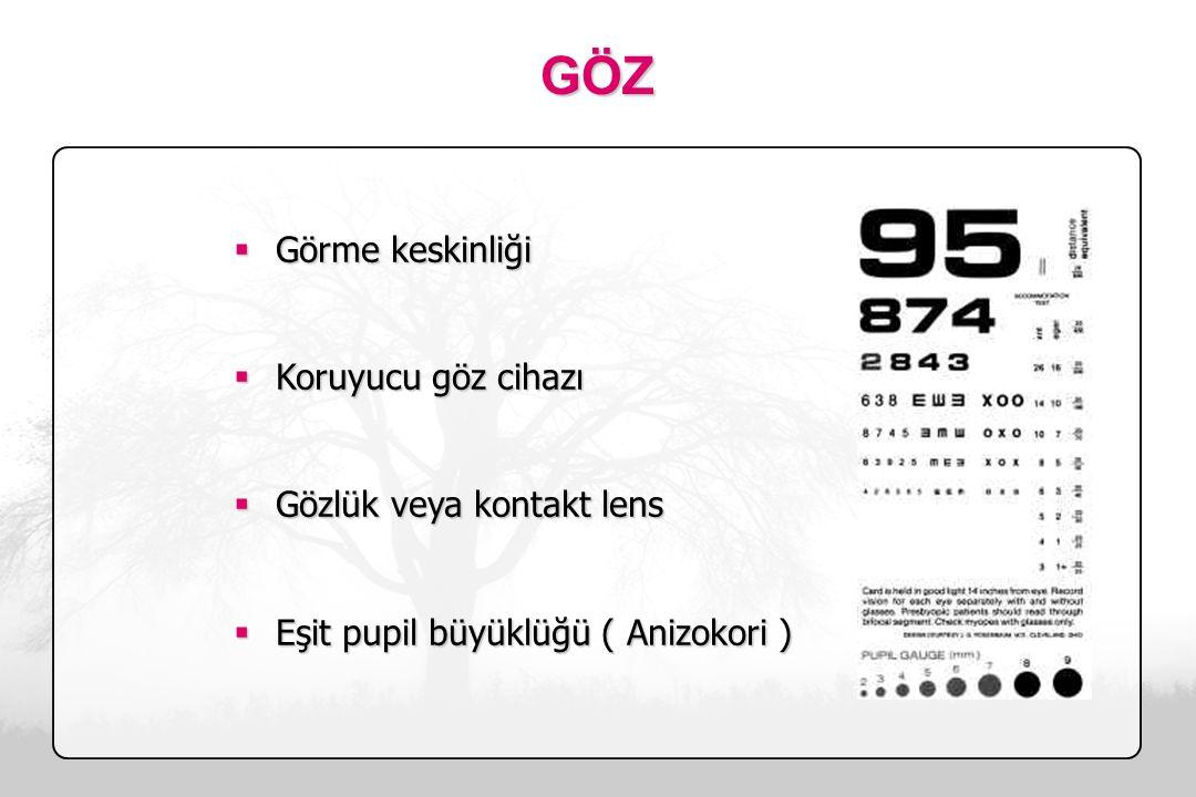  Görme keskinliği  Koruyucu göz cihazı  Gözlük veya kontakt lens  Eşit pupil büyüklüğü ( Anizokori ) GÖZ