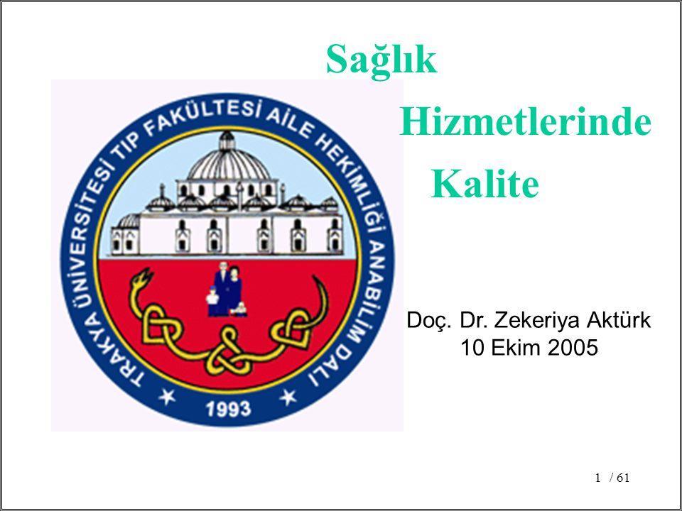 / 611 Doç. Dr. Zekeriya Aktürk 10 Ekim 2005 Hizmetlerinde Sağlık Kalite