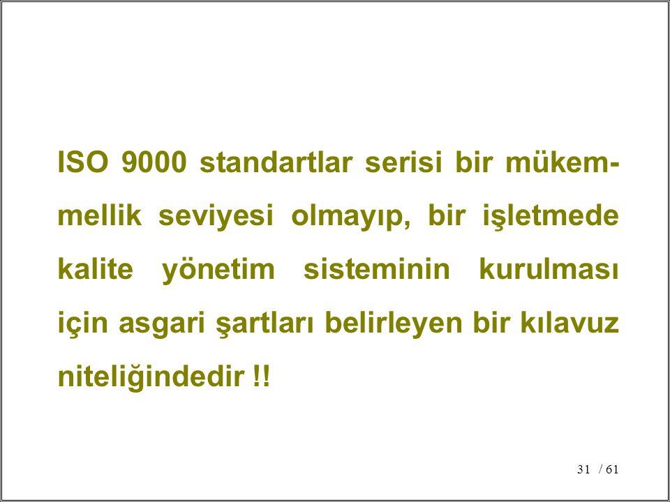 / 6131 ISO 9000 standartlar serisi bir mükem- mellik seviyesi olmayıp, bir işletmede kalite yönetim sisteminin kurulması için asgari şartları belirley
