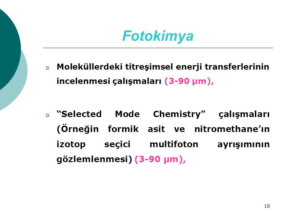 """18 Fotokimya o Moleküllerdeki titreşimsel enerji transferlerinin incelenmesi çalışmaları (3-90 µm), o """"Selected Mode Chemistry"""" çalışmaları (Örneğin f"""
