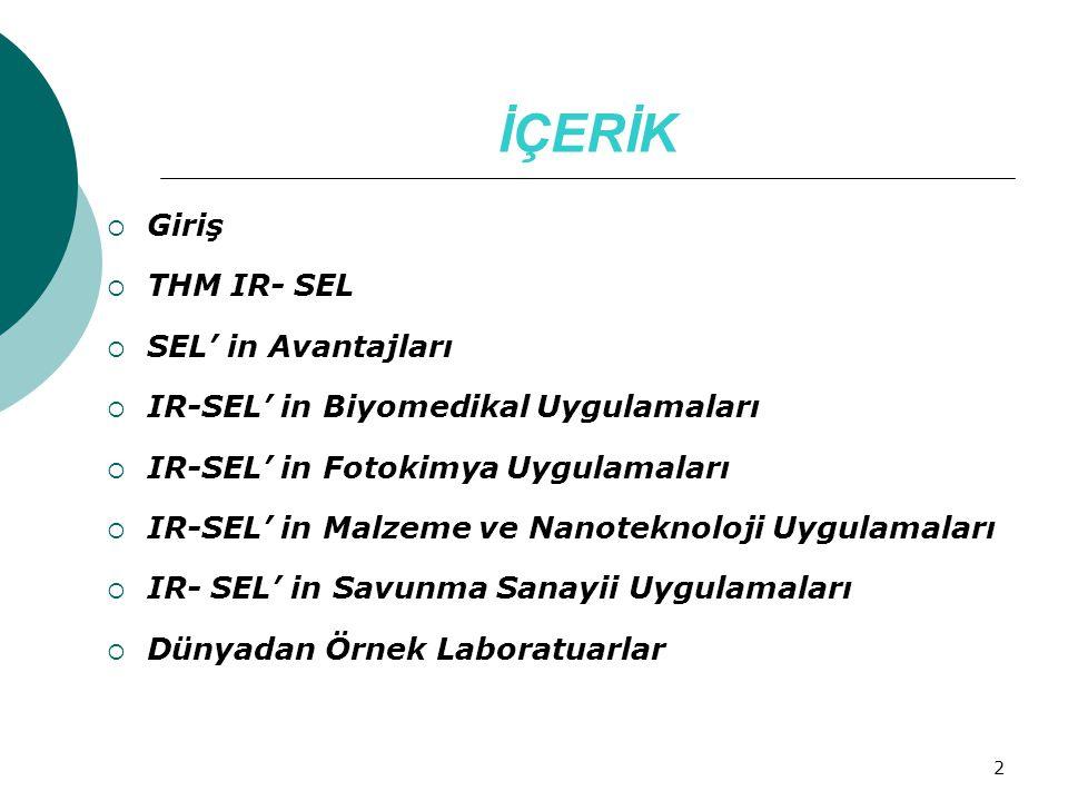 2 İÇERİK  Giriş  THM IR- SEL  SEL' in Avantajları  IR-SEL' in Biyomedikal Uygulamaları  IR-SEL' in Fotokimya Uygulamaları  IR-SEL' in Malzeme ve