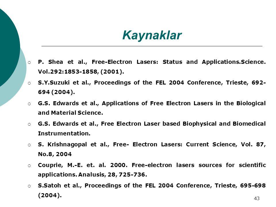 43 Kaynaklar  P. Shea et al., Free-Electron Lasers: Status and Applications.Science. Vol.292:1853-1858, (2001).  S.Y.Suzuki et al., Proceedings of t