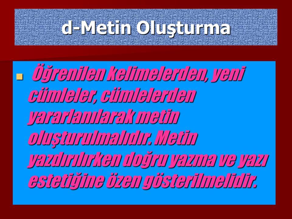 d-Metin Oluşturma Öğrenilen kelimelerden, yeni cümleler, cümlelerden yararlanılarak metin oluşturulmalıdır.