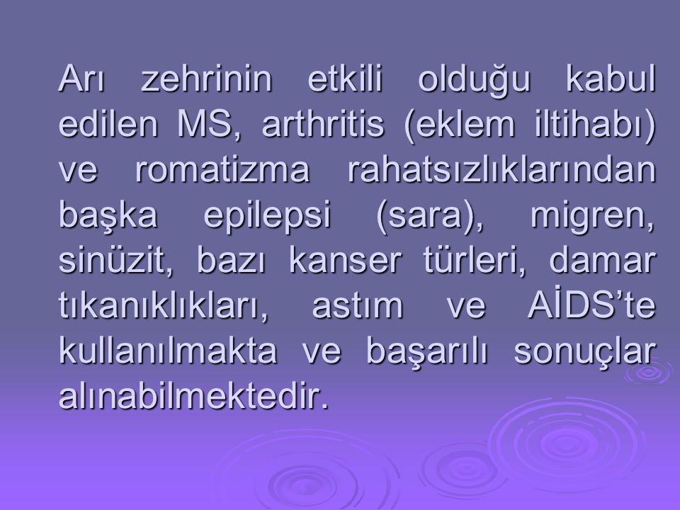 Arı zehrinin etkili olduğu kabul edilen MS, arthritis (eklem iltihabı) ve romatizma rahatsızlıklarından başka epilepsi (sara), migren, sinüzit, bazı k