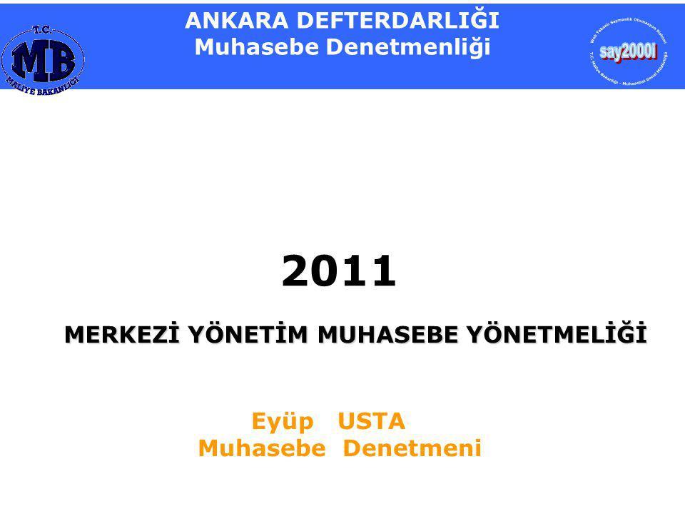 Eyüp USTA Muhasebe Denetmeni ANKARA DEFTERDARLIĞI Muhasebe Denetmenliği MERKEZİ YÖNETİM MUHASEBE YÖNETMELİĞİ 2011