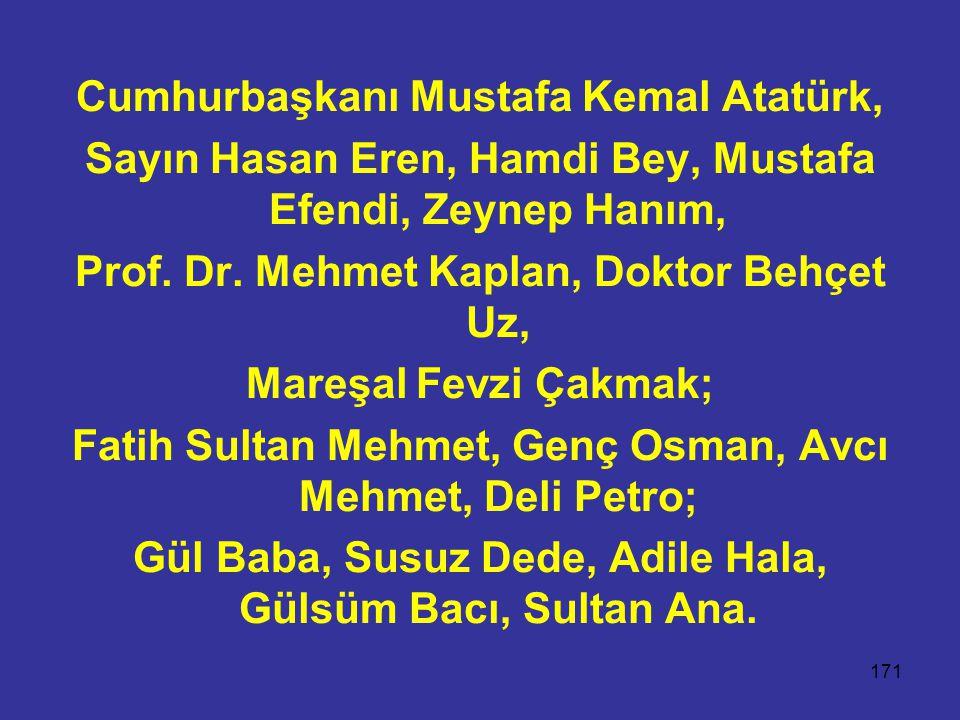 171 Cumhurbaşkanı Mustafa Kemal Atatürk, Sayın Hasan Eren, Hamdi Bey, Mustafa Efendi, Zeynep Hanım, Prof. Dr. Mehmet Kaplan, Doktor Behçet Uz, Mareşal