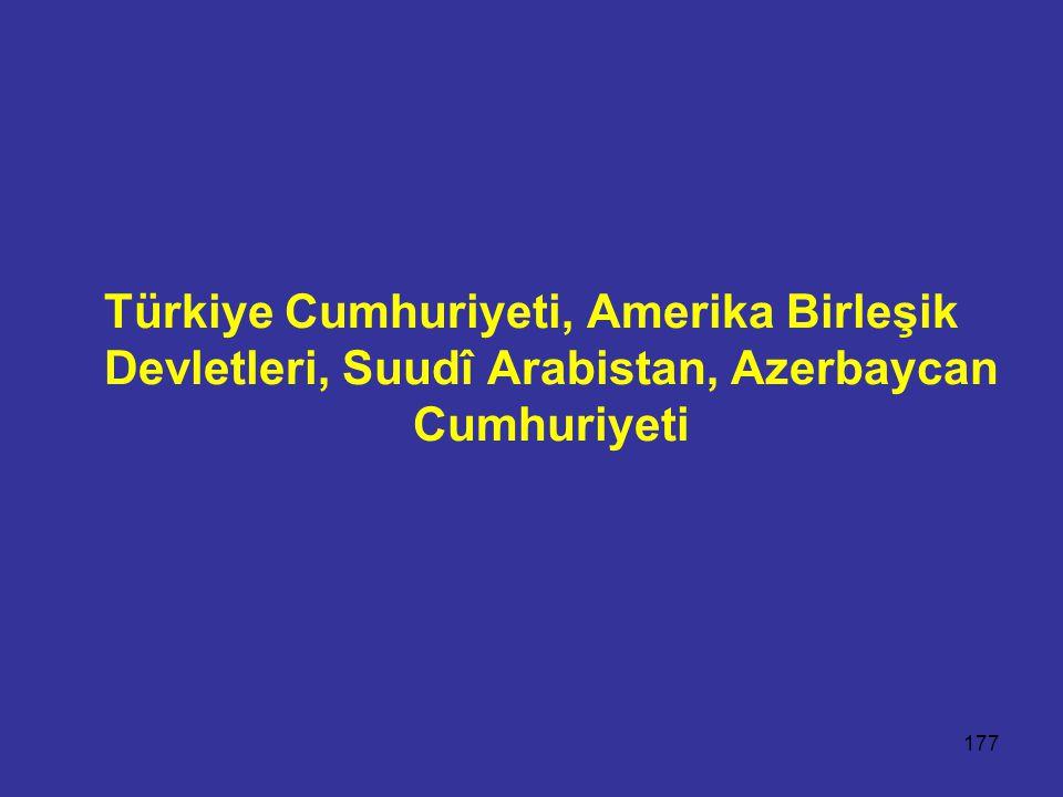 177 Türkiye Cumhuriyeti, Amerika Birleşik Devletleri, Suudî Arabistan, Azerbaycan Cumhuriyeti