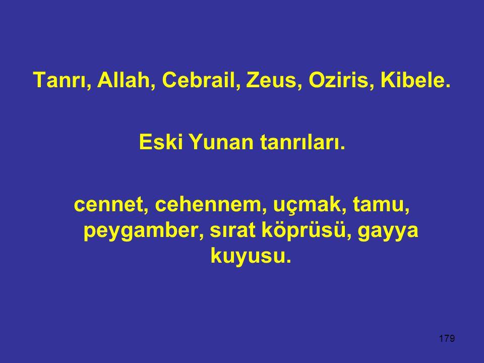 179 Tanrı, Allah, Cebrail, Zeus, Oziris, Kibele.Eski Yunan tanrıları.