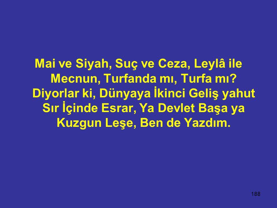 188 Mai ve Siyah, Suç ve Ceza, Leylâ ile Mecnun, Turfanda mı, Turfa mı.