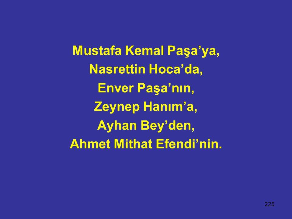 225 Mustafa Kemal Paşa'ya, Nasrettin Hoca'da, Enver Paşa'nın, Zeynep Hanım'a, Ayhan Bey'den, Ahmet Mithat Efendi'nin.