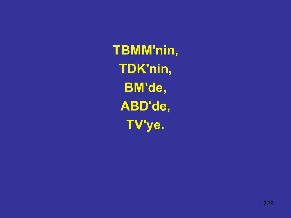 229 TBMM nin, TDK nin, BM de, ABD de, TV ye.