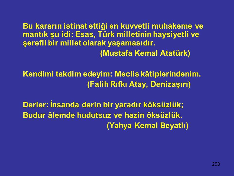 258 Bu kararın istinat ettiği en kuvvetli muhakeme ve mantık şu idi: Esas, Türk milletinin haysiyetli ve şerefli bir millet olarak yaşamasıdır. (Musta