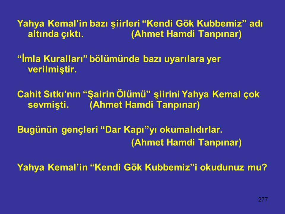 """277 Yahya Kemal'in bazı şiirleri """"Kendi Gök Kubbemiz"""" adı altında çıktı. (Ahmet Hamdi Tanpınar) """"İmla Kuralları"""" bölümünde bazı uyarılara yer verilmiş"""
