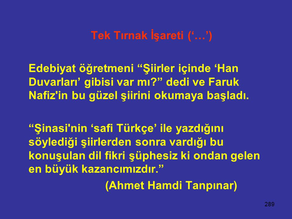 289 Tek Tırnak İşareti ('…') Edebiyat öğretmeni Şiirler içinde 'Han Duvarları' gibisi var mı? dedi ve Faruk Nafiz in bu güzel şiirini okumaya başladı.