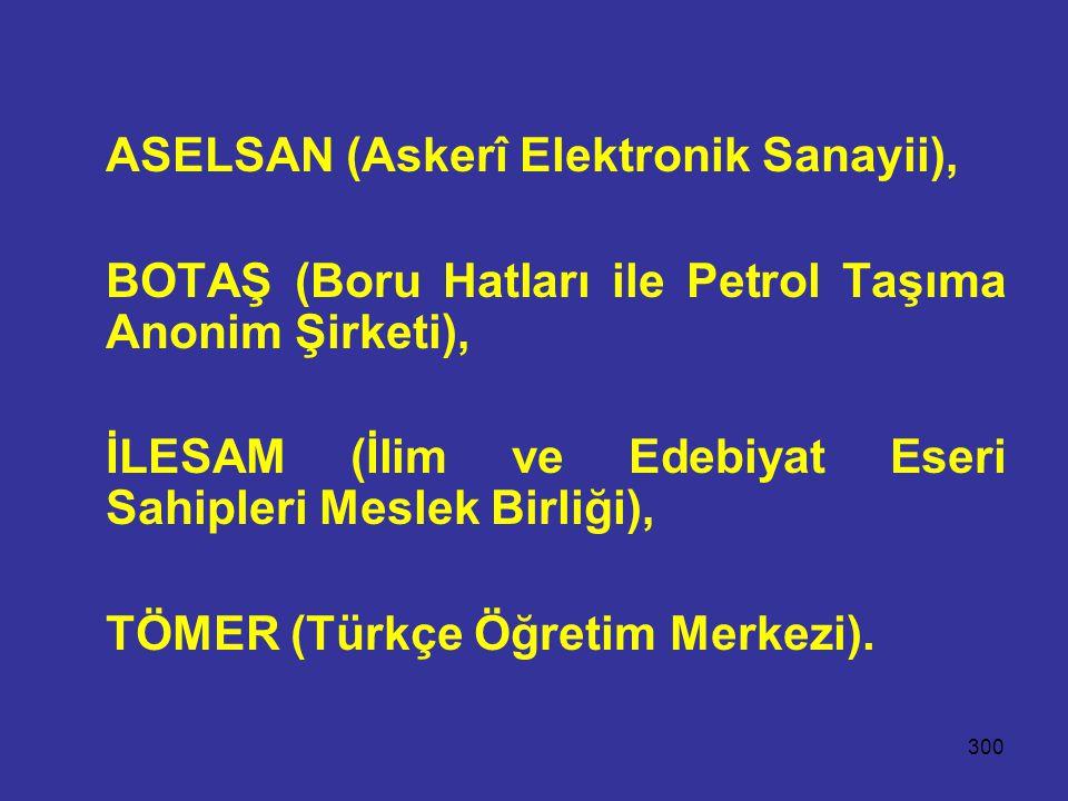 300 ASELSAN (Askerî Elektronik Sanayii), BOTAŞ (Boru Hatları ile Petrol Taşıma Anonim Şirketi), İLESAM (İlim ve Edebiyat Eseri Sahipleri Meslek Birliğ