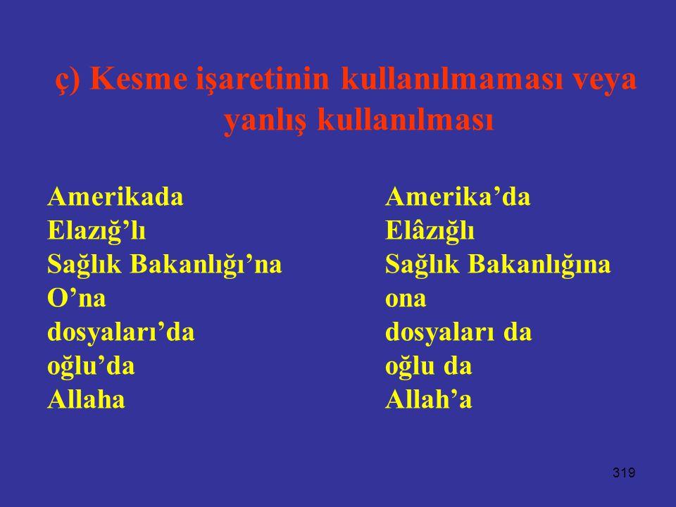 319 ç) Kesme işaretinin kullanılmaması veya yanlış kullanılması AmerikadaAmerika'da Elazığ'lıElâzığlı Sağlık Bakanlığı'naSağlık Bakanlığına O'naona dosyaları'dadosyaları da oğlu'daoğlu da AllahaAllah'a