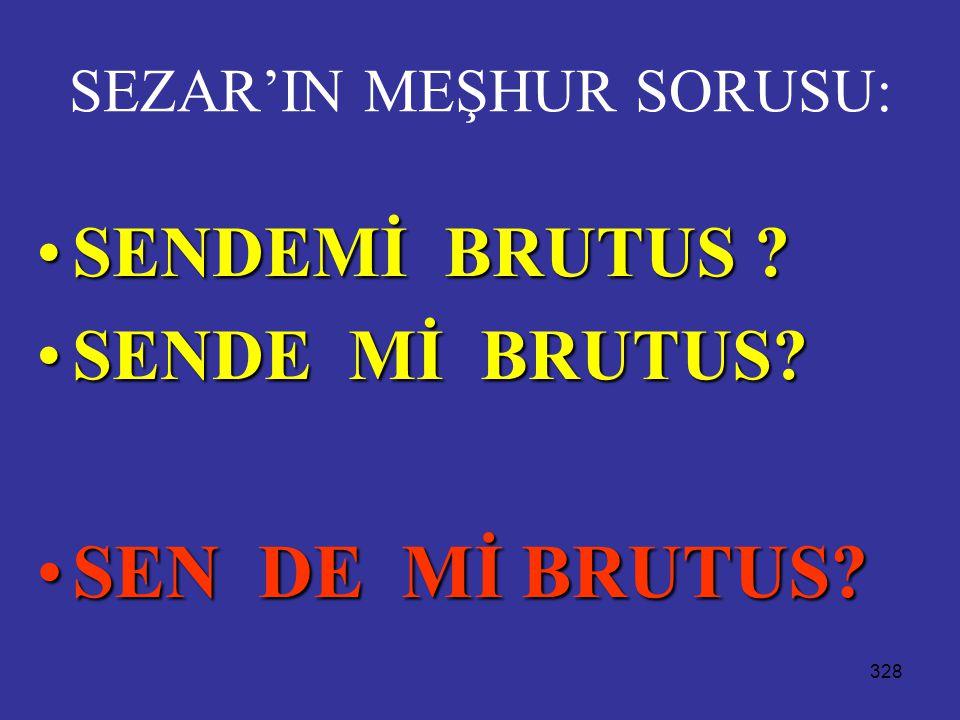 328 SEZAR'IN MEŞHUR SORUSU: SENDEMİ BRUTUS ?SENDEMİ BRUTUS ?