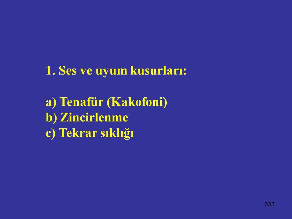 333 1. Ses ve uyum kusurları: a) Tenafür (Kakofoni) b) Zincirlenme c) Tekrar sıklığı