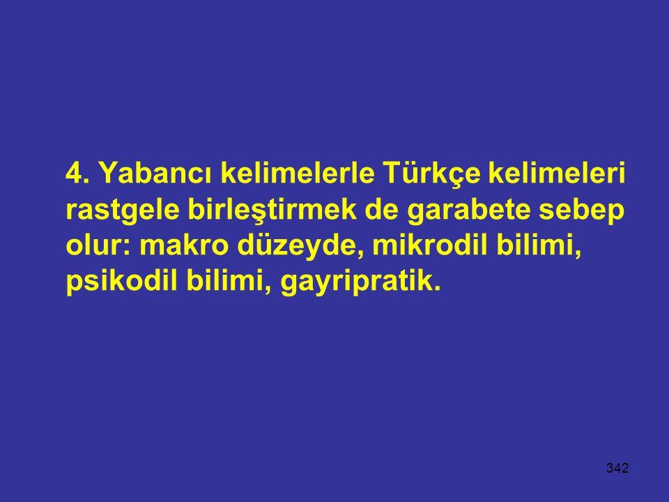 342 4. Yabancı kelimelerle Türkçe kelimeleri rastgele birleştirmek de garabete sebep olur: makro düzeyde, mikrodil bilimi, psikodil bilimi, gayriprati