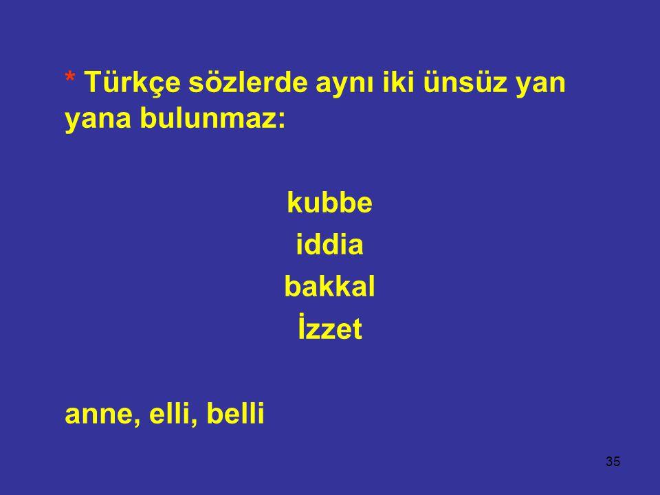 35 * Türkçe sözlerde aynı iki ünsüz yan yana bulunmaz: kubbe iddia bakkal İzzet anne, elli, belli