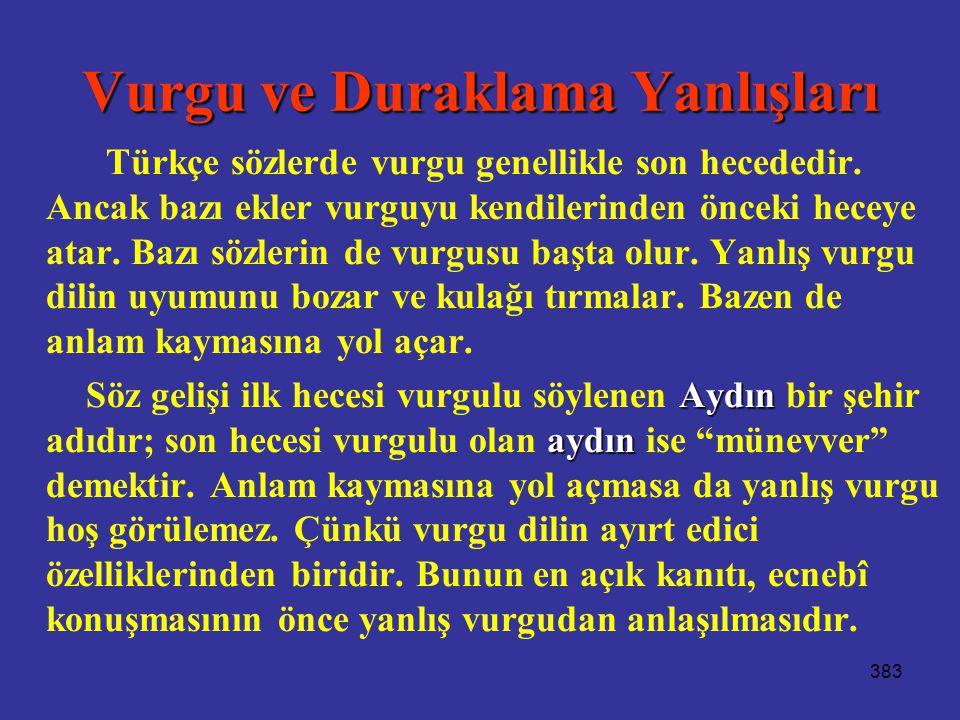 383 Vurgu ve Duraklama Yanlışları Türkçe sözlerde vurgu genellikle son hecededir. Ancak bazı ekler vurguyu kendilerinden önceki heceye atar. Bazı sözl