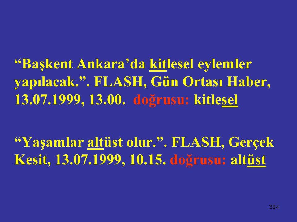 """384 """"Başkent Ankara'da kitlesel eylemler yapılacak."""". FLASH, Gün Ortası Haber, 13.07.1999, 13.00. doğrusu: kitlesel """"Yaşamlar altüst olur."""". FLASH, Ge"""