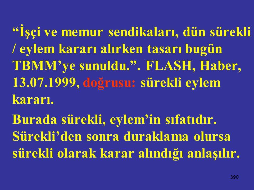 """390 """"İşçi ve memur sendikaları, dün sürekli / eylem kararı alırken tasarı bugün TBMM'ye sunuldu."""". FLASH, Haber, 13.07.1999, doğrusu: sürekli eylem ka"""
