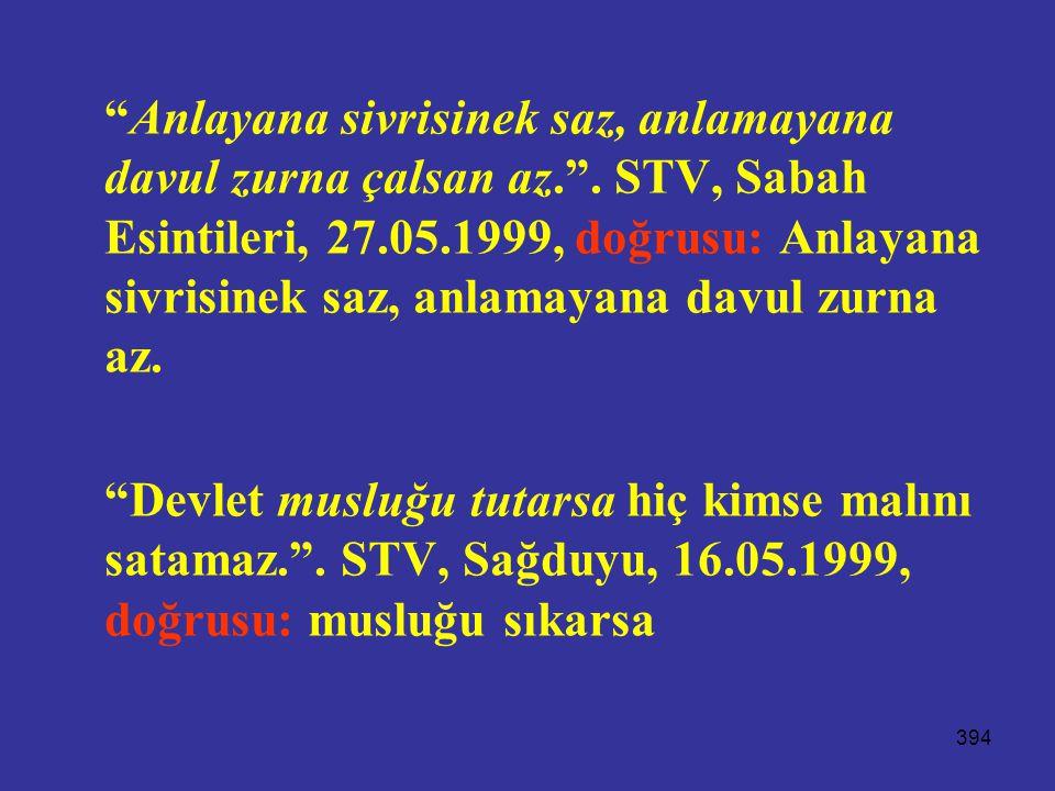 """394 """"Anlayana sivrisinek saz, anlamayana davul zurna çalsan az."""". STV, Sabah Esintileri, 27.05.1999, doğrusu: Anlayana sivrisinek saz, anlamayana davu"""