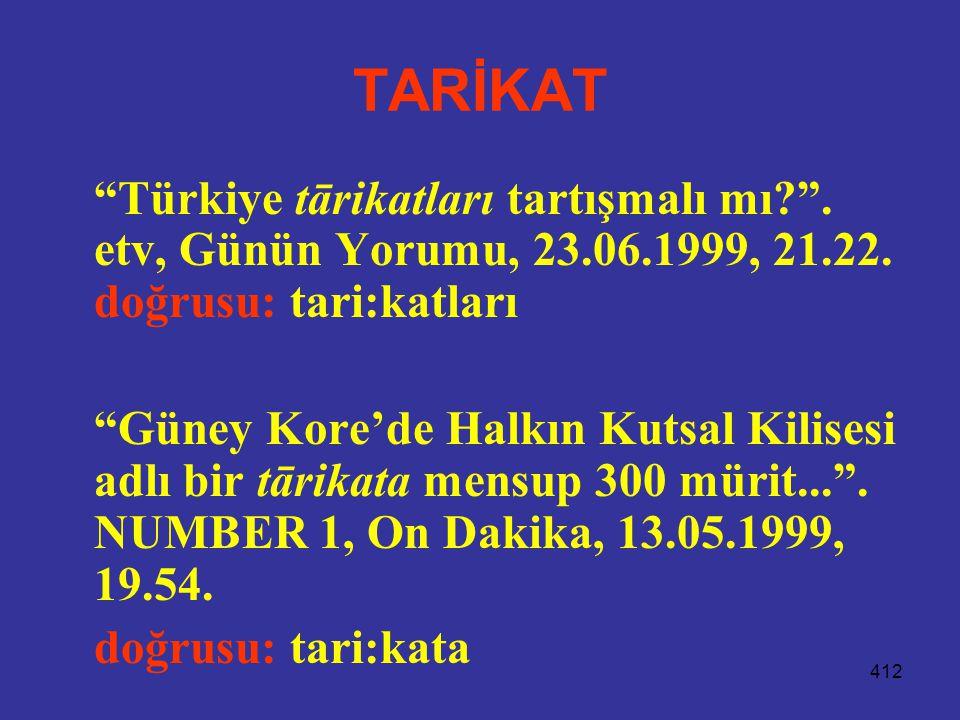 """412 TARİKAT """"Türkiye tārikatları tartışmalı mı?"""". etv, Günün Yorumu, 23.06.1999, 21.22. doğrusu: tari:katları """"Güney Kore'de Halkın Kutsal Kilisesi ad"""
