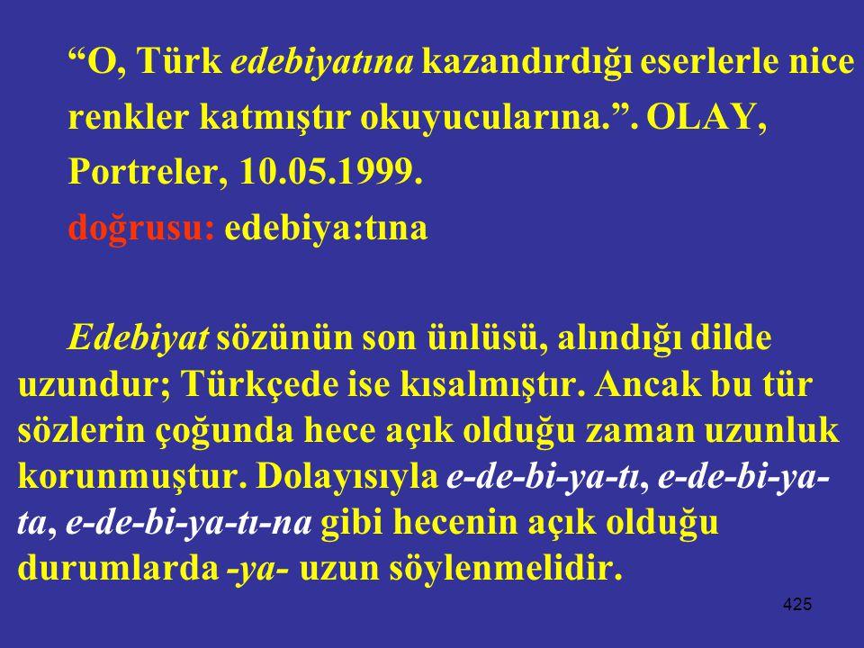 """425 """"O, Türk edebiyatına kazandırdığı eserlerle nice renkler katmıştır okuyucularına."""". OLAY, Portreler, 10.05.1999. doğrusu: edebiya:tına Edebiyat sö"""