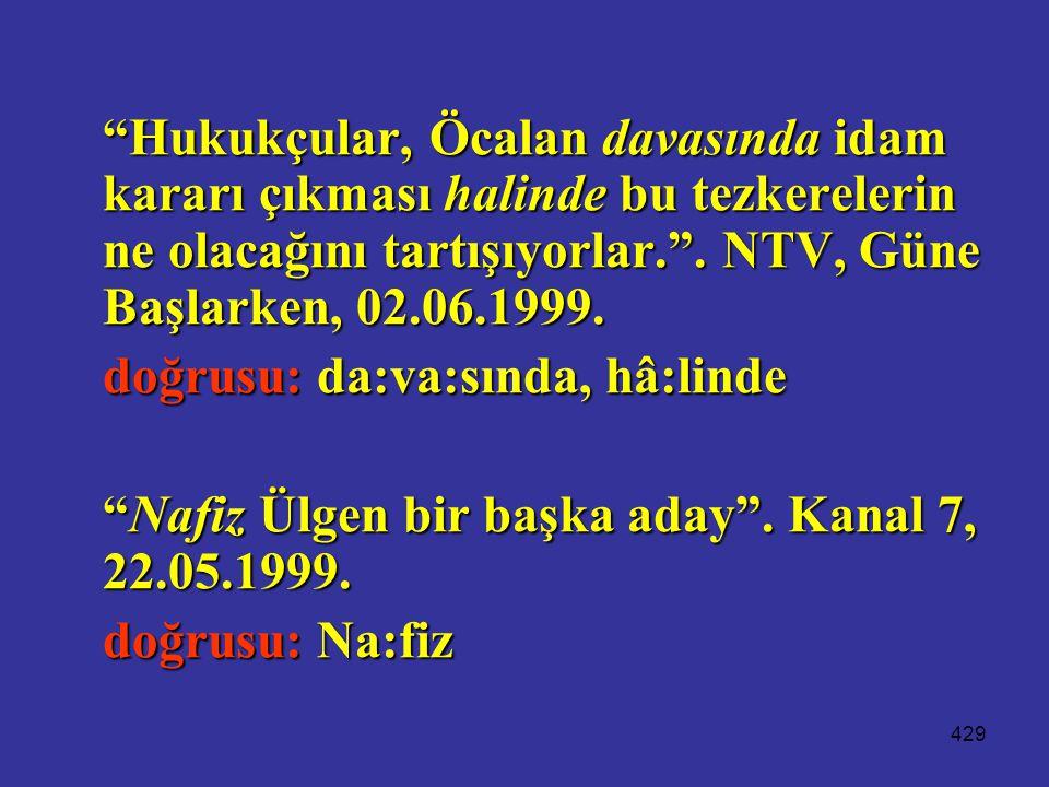 """429 """"Hukukçular, Öcalan davasında idam kararı çıkması halinde bu tezkerelerin ne olacağını tartışıyorlar."""". NTV, Güne Başlarken, 02.06.1999. doğrusu:"""