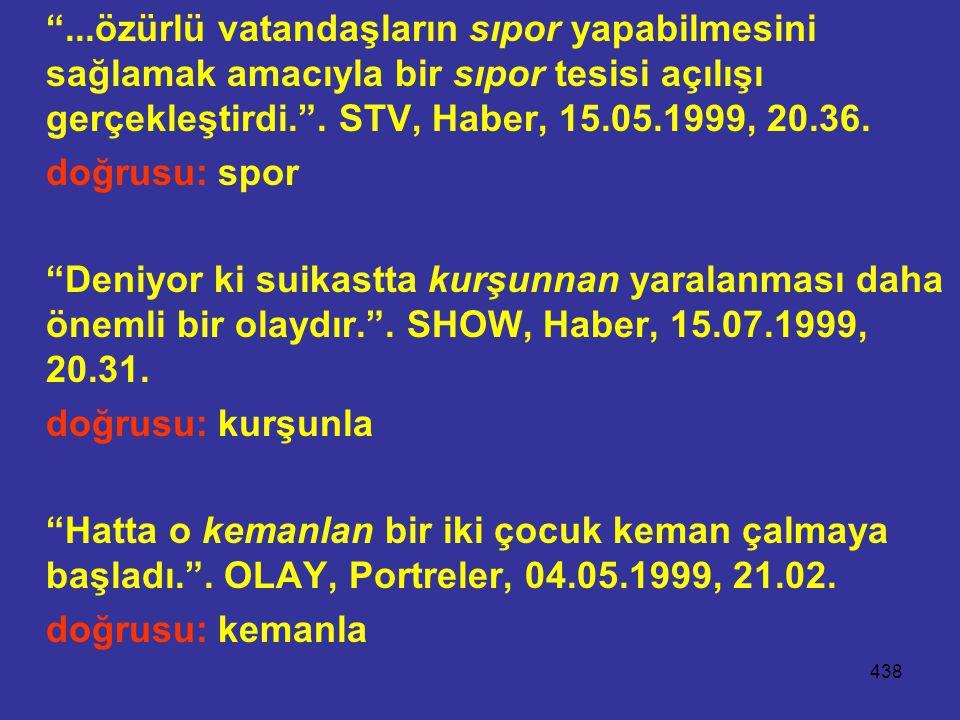"""438 """"...özürlü vatandaşların sıpor yapabilmesini sağlamak amacıyla bir sıpor tesisi açılışı gerçekleştirdi."""". STV, Haber, 15.05.1999, 20.36. doğrusu:"""