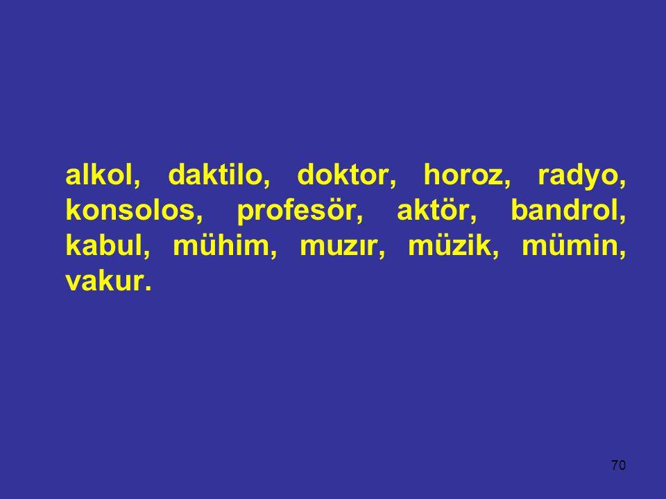 70 alkol, daktilo, doktor, horoz, radyo, konsolos, profesör, aktör, bandrol, kabul, mühim, muzır, müzik, mümin, vakur.