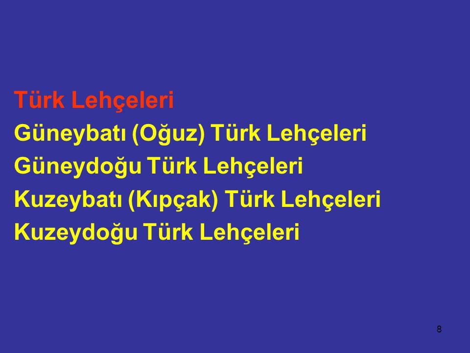 8 Türk Lehçeleri Güneybatı (Oğuz) Türk Lehçeleri Güneydoğu Türk Lehçeleri Kuzeybatı (Kıpçak) Türk Lehçeleri Kuzeydoğu Türk Lehçeleri