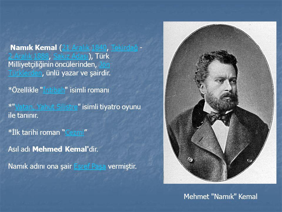 Namık Kemal (21 Aralık 1840, Tekirdağ - 2 Aralık 1888, Sakız Adası), Türk Milliyetçiliğinin öncülerinden, Jön Türklerden, ünlü yazar ve şairdir.21 Ara