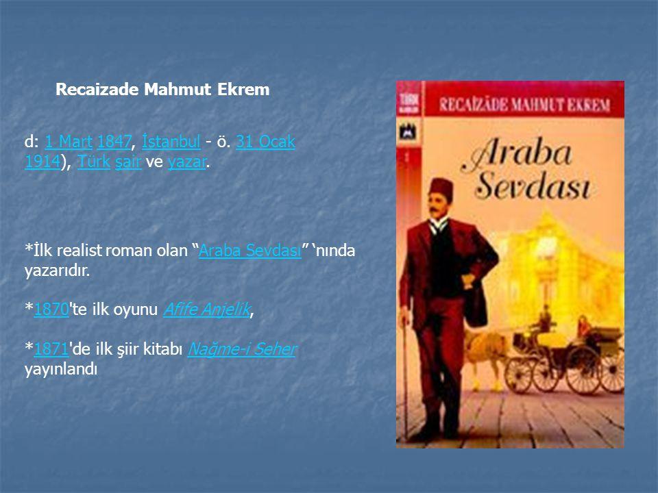 """d: 1 Mart 1847, İstanbul - ö. 31 Ocak 1914), Türk şair ve yazar.1 Mart1847İstanbul31 Ocak 1914Türkşairyazar *İlk realist roman olan """"Araba Sevdası"""" 'n"""