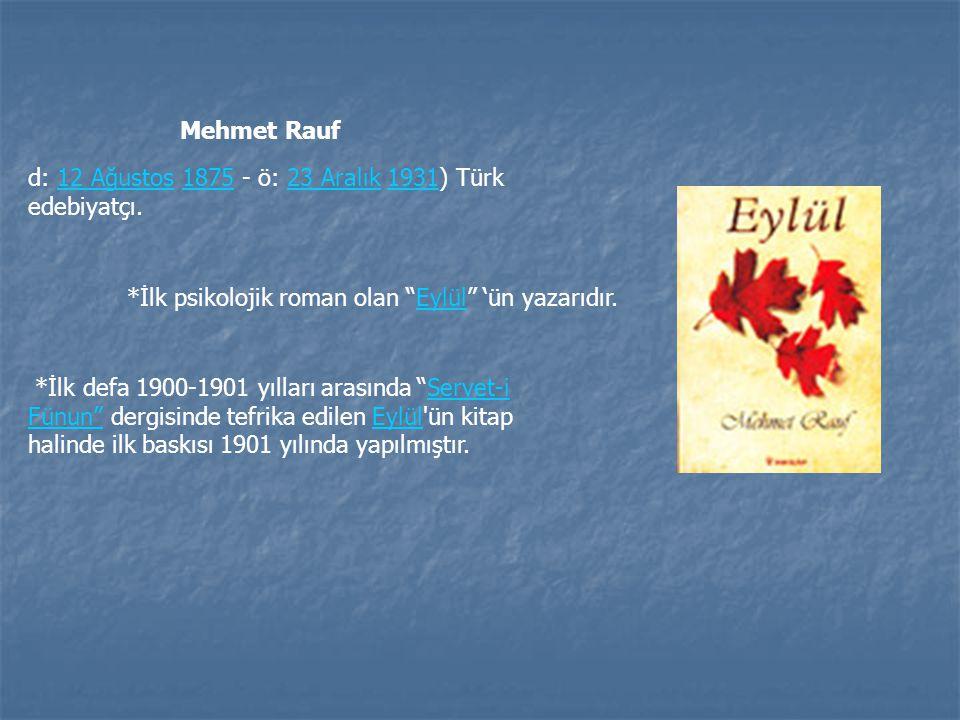 """d: 12 Ağustos 1875 - ö: 23 Aralık 1931) Türk edebiyatçı.12 Ağustos187523 Aralık1931 *İlk psikolojik roman olan """"Eylül"""" 'ün yazarıdır. *İlk defa 1900-1"""