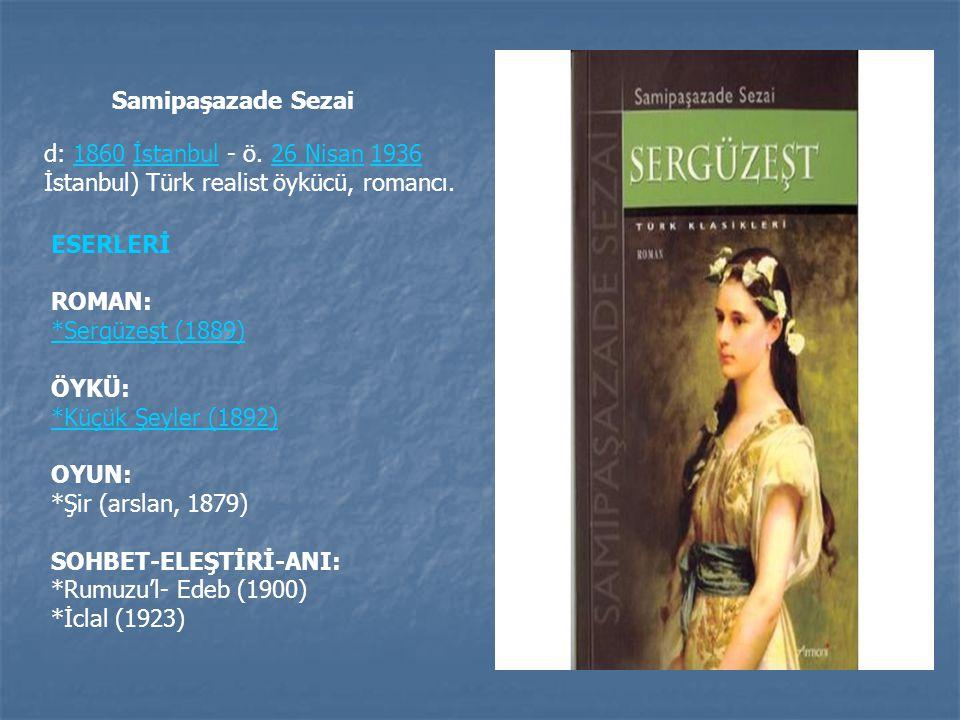 d: 1860 İstanbul - ö. 26 Nisan 1936 İstanbul) Türk realist öykücü, romancı.1860İstanbul26 Nisan1936 ESERLERİ ROMAN: *Sergüzeşt (1889) ÖYKÜ: *Küçük Şey