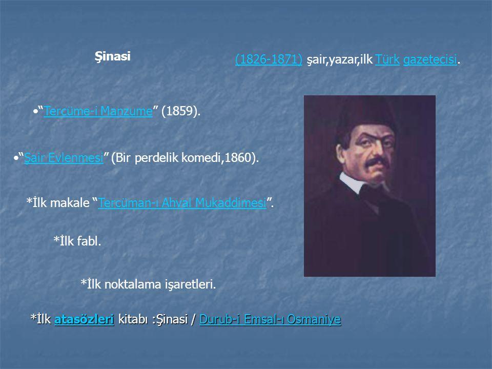 """(1826-1871) şair,yazar,ilk Türk gazetecisi.Türkgazetecisi """"Tercüme-i Manzume"""" (1859).Tercüme-i Manzume """"Şair Evlenmesi"""" (Bir perdelik komedi,1860).Şai"""