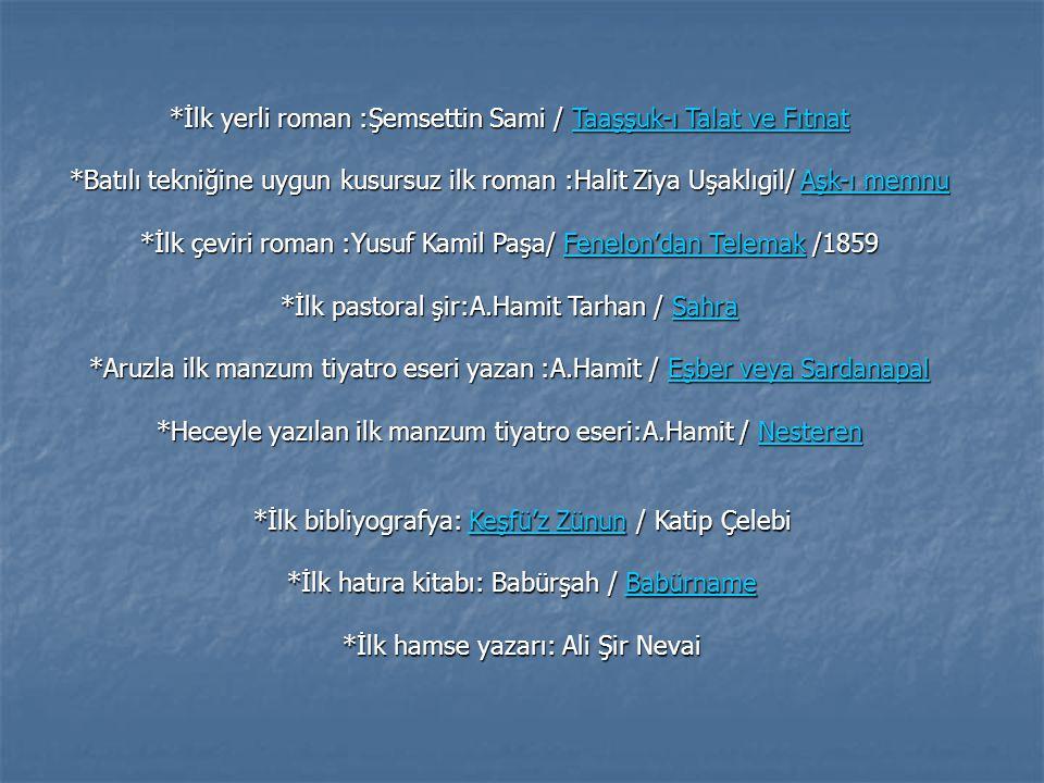 *İlk yerli roman :Şemsettin Sami / Taaşşuk-ı Talat ve Fıtnat *Batılı tekniğine uygun kusursuz ilk roman :Halit Ziya Uşaklıgil/ Aşk-ı memnu *İlk çeviri