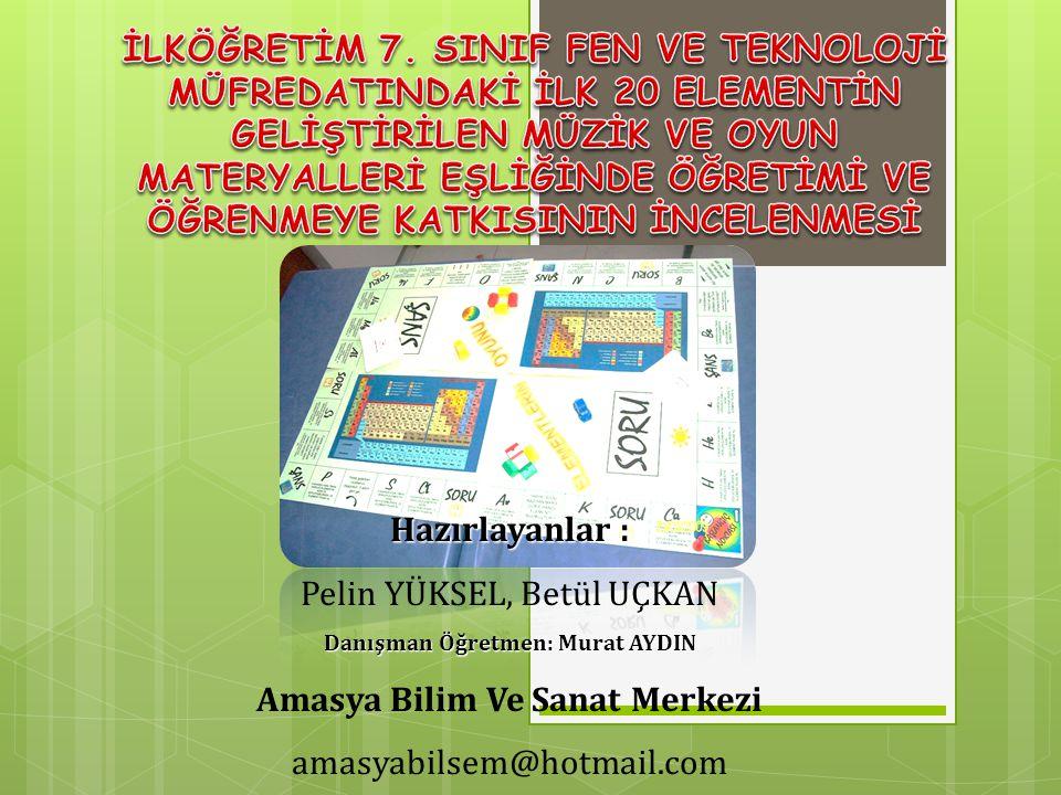 Hazırlayanlar : Pelin YÜKSEL, Betül UÇKAN Danışman Öğretmen: Murat AYDIN Amasya Bilim Ve Sanat Merkezi amasyabilsem@hotmail.com