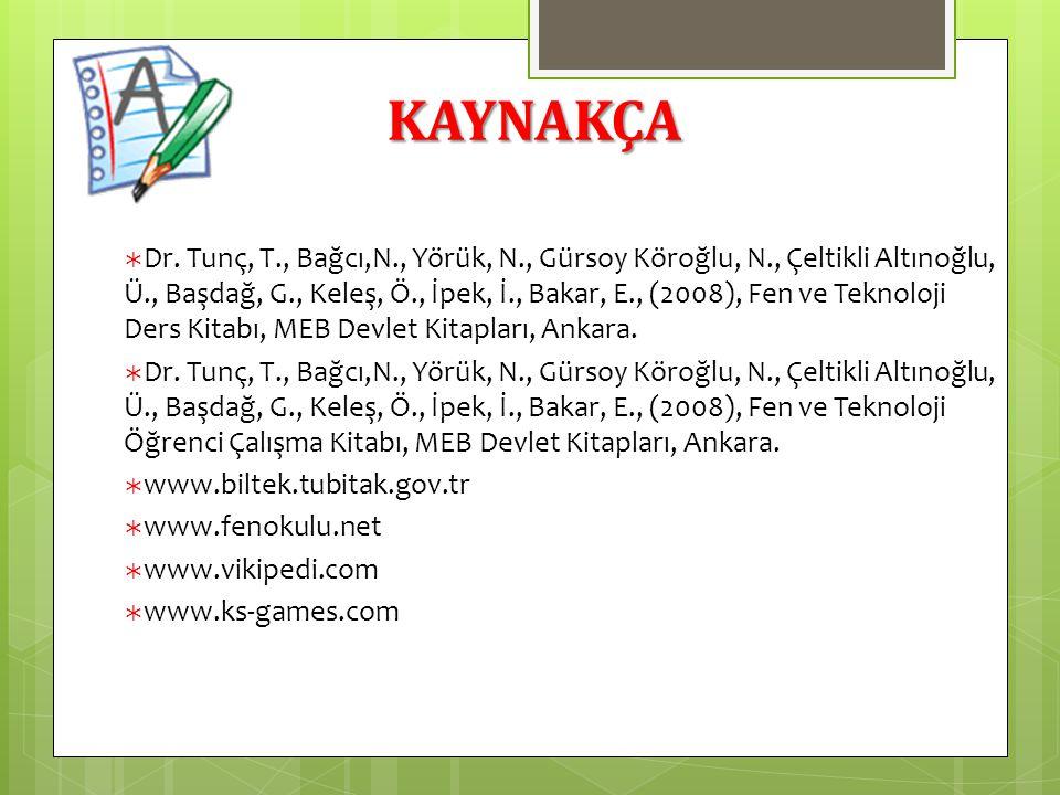 KAYNAKÇA  Dr. Tunç, T., Bağcı,N., Yörük, N., Gürsoy Köroğlu, N., Çeltikli Altınoğlu, Ü., Başdağ, G., Keleş, Ö., İpek, İ., Bakar, E., (2008), Fen ve T